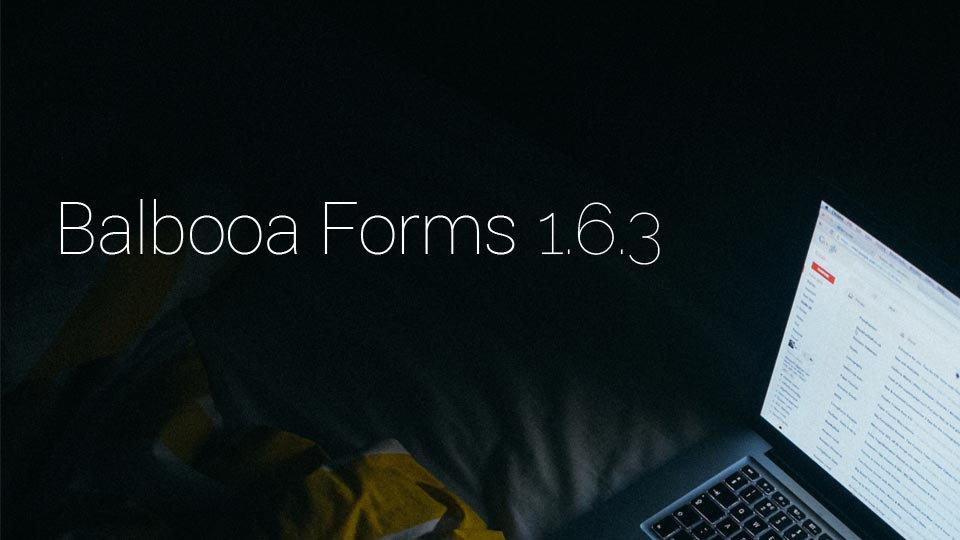 Balbooa Joomla Forms 1.6.3 Released! Save & Continue, Personalized Subject Lines